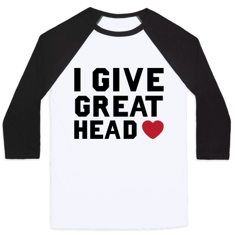 I Give Great Head Baseball Tee