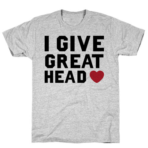 I Give Great Head Mens T-Shirt