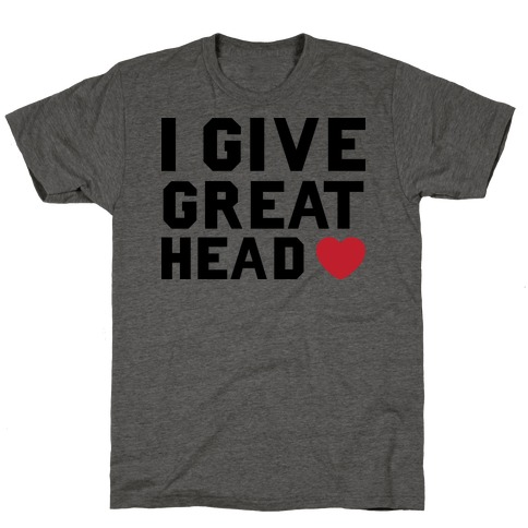 I Give Great Head T-Shirt