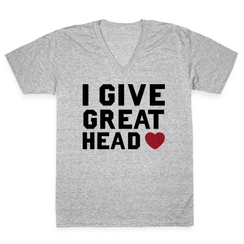 I Give Great Head V-Neck Tee Shirt