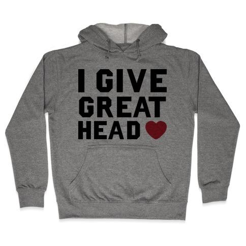 I Give Great Head Hooded Sweatshirt