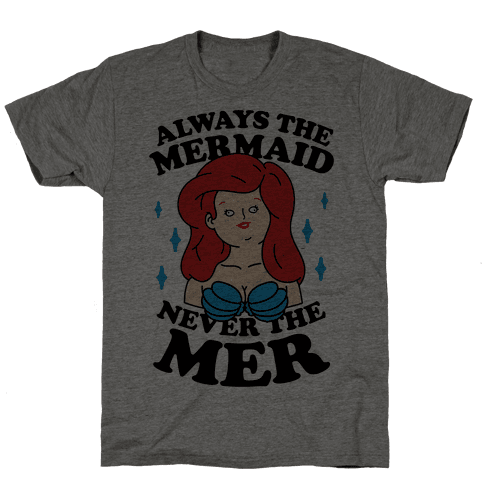 Always The Mermaid Never The Mer Mens T-Shirt