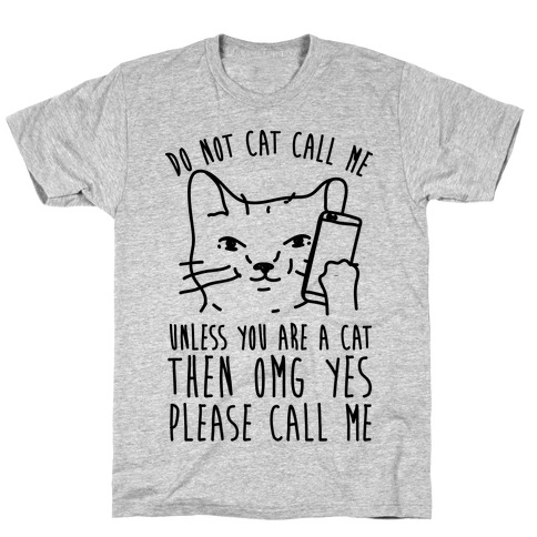 Do Not Cat Call My Unless You Are A Cat T-Shirt