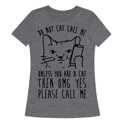 Do Not Cat Call My Unless You Are A Cat