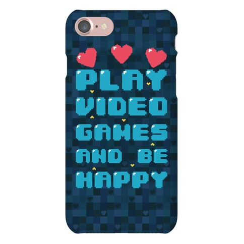 Play Video Games And Be Happy Phone Case