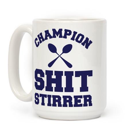 Champion Shit Stirrer Coffee Mug