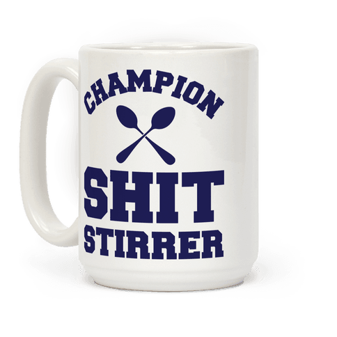 Champion Shit Stirrer Coffee Mug