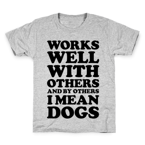 By Others I Mean Dogs Kids T-Shirt