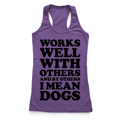 By Others I Mean Dogs Racerback Tank Top