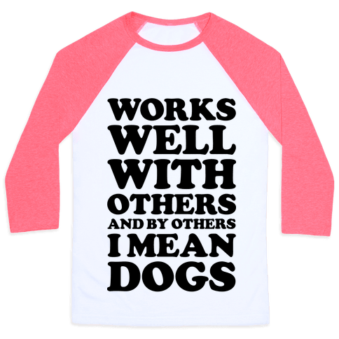 By Others I Mean Dogs Baseball Tee