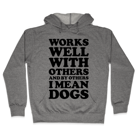 By Others I Mean Dogs Hooded Sweatshirt