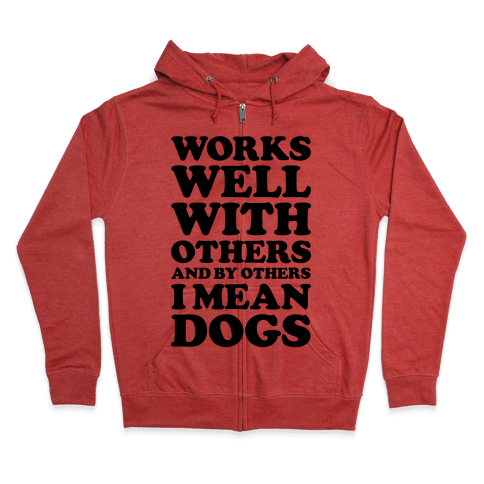 By Others I Mean Dogs Zip Hoodie