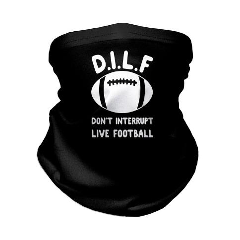D.I.L.F Don't Interrupt Live Football Neck Gaiter