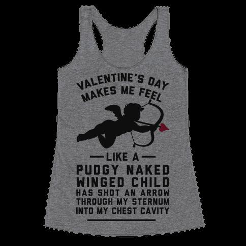 Valentine's Day Makes Me Feel Like I Got Shot Racerback Tank Top