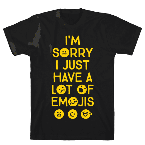 I'm Sorry I Just Have A Lot Of Emojis Mens T-Shirt