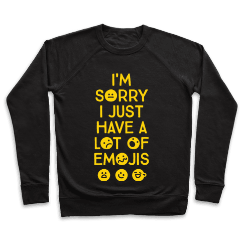 I'm Sorry I Just Have A Lot Of Emojis Pullover