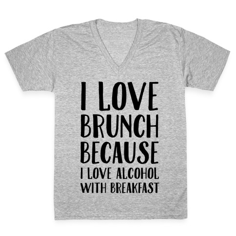 I Love Brunch Because I Love Alcohol With Breakfast V-Neck Tee Shirt