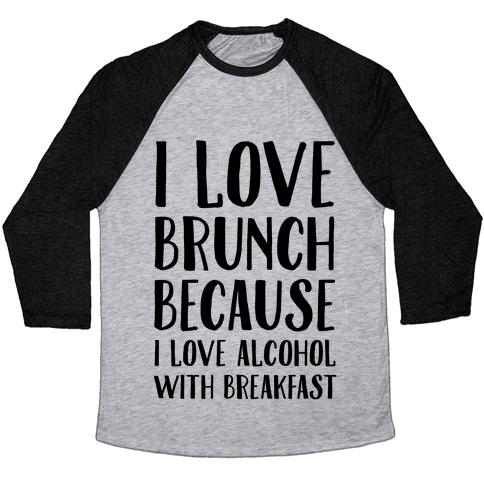 I Love Brunch Because I Love Alcohol With Breakfast Baseball Tee
