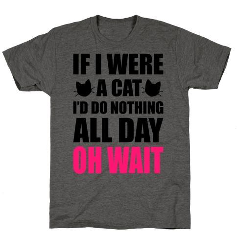 If I Were A Cat T-Shirt
