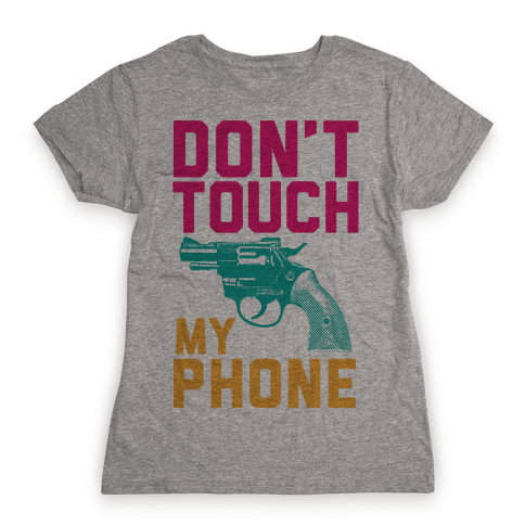 Don't Touch My Phone Womens T-Shirt