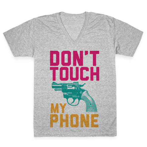 Don't Touch My Phone V-Neck Tee Shirt