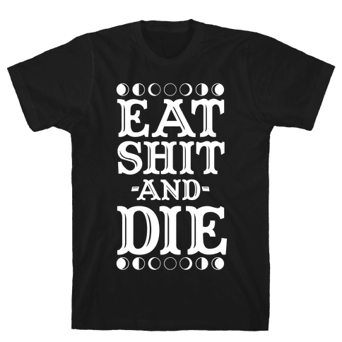 Eat Shit and Die Mens T-Shirt