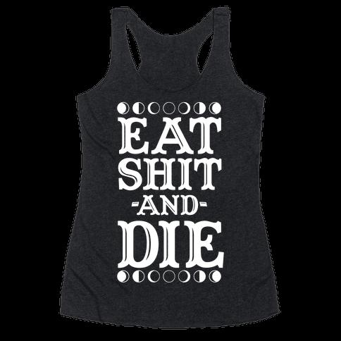 Eat Shit and Die Racerback Tank Top