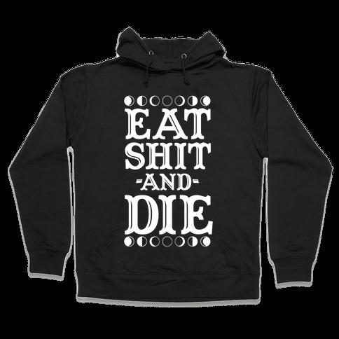 Eat Shit and Die Hooded Sweatshirt