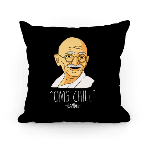 OMG Chill -Gandhi Pillow