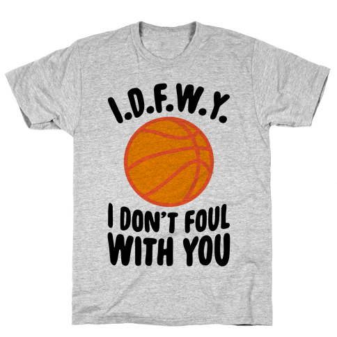 I.D.F.W.Y. (I Don't Foul With You) Mens T-Shirt