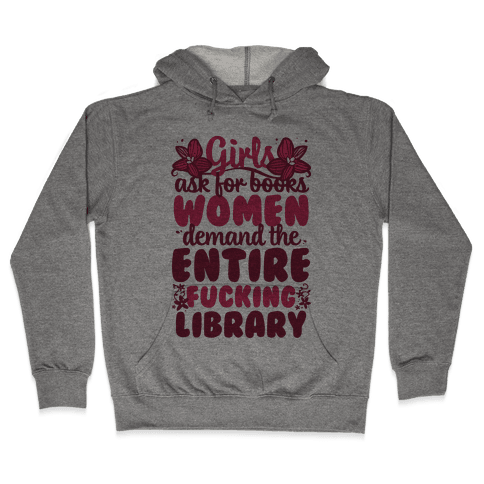 Girls Ask For Books, Women Demand The Library Hooded Sweatshirt