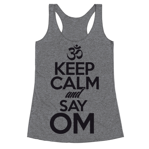 Keep Calm And Say OM Racerback Tank Top