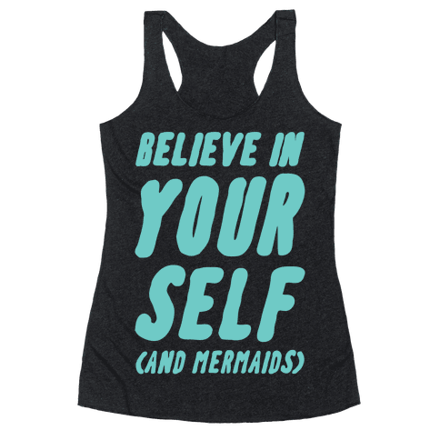 Believe in Yourself and Mermaids Racerback Tank Top