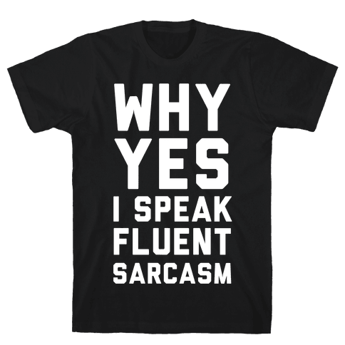 Why Yes I Speak Fluent Sarcasm Mens T-Shirt