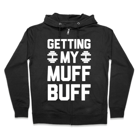 Getting My Muff Buff Zip Hoodie