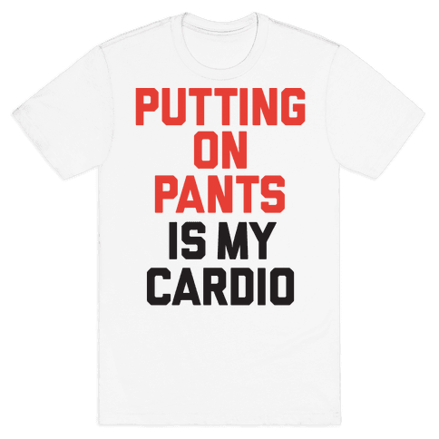 Putting On Pants Is My Cardio Mens T-Shirt