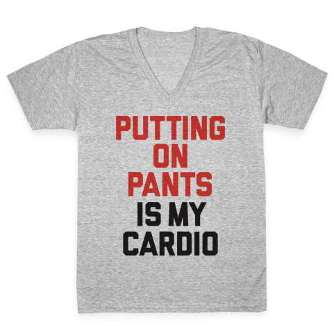 Putting On Pants Is My Cardio V-Neck Tee Shirt
