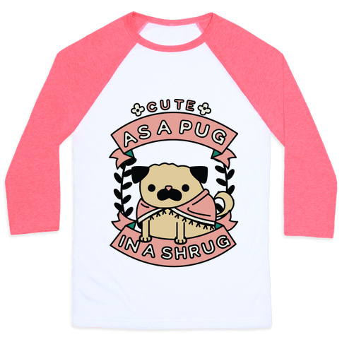 Cute as a Pug in a Shrug Baseball Tee