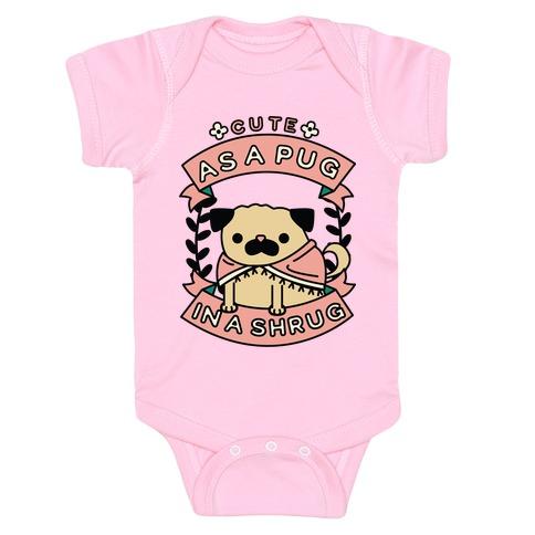 Cute as a Pug in a Shrug Baby Onesy