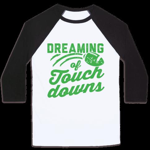 Dreaming Of Touchdowns Baseball Tee