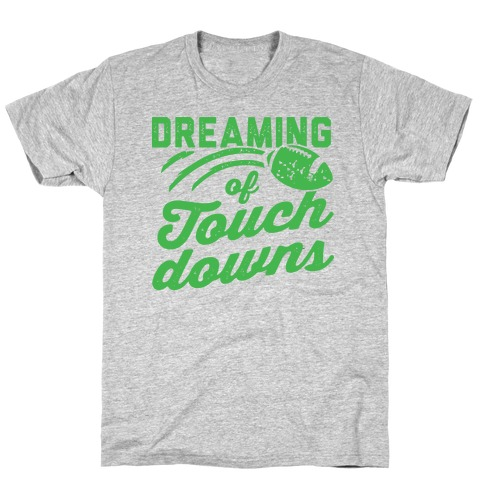 Dreaming Of Touchdowns T-Shirt