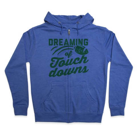 Dreaming Of Touchdowns Zip Hoodie