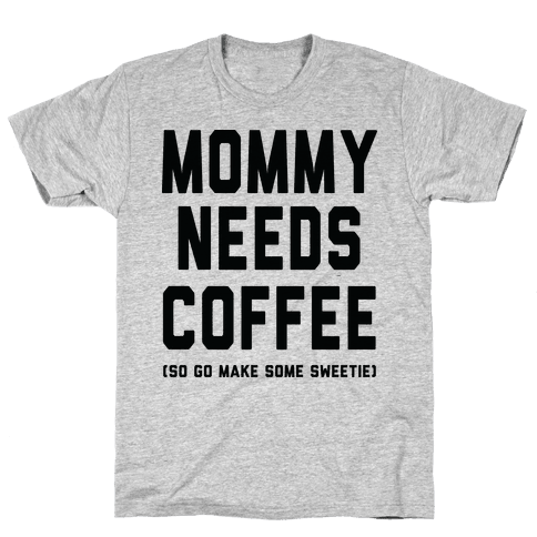 Mommy Needs Coffee Mens T-Shirt