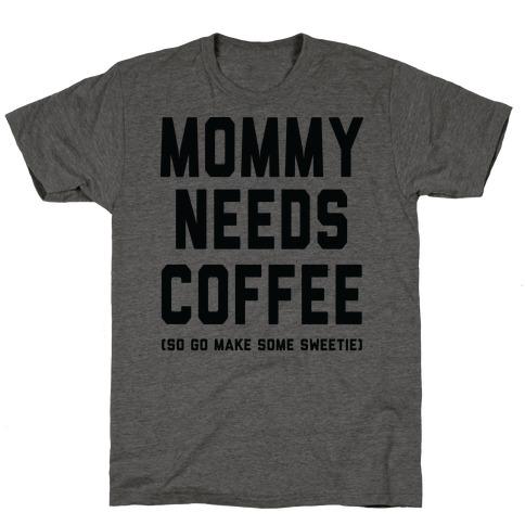 Mommy Needs Coffee Mens/Unisex T-Shirt