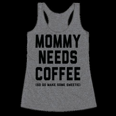 Mommy Needs Coffee Racerback Tank Top