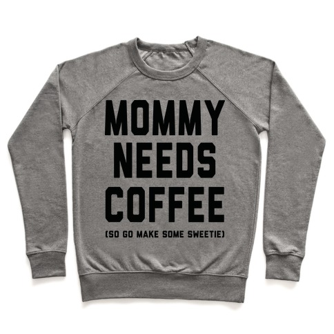 Mommy Needs Coffee Pullover