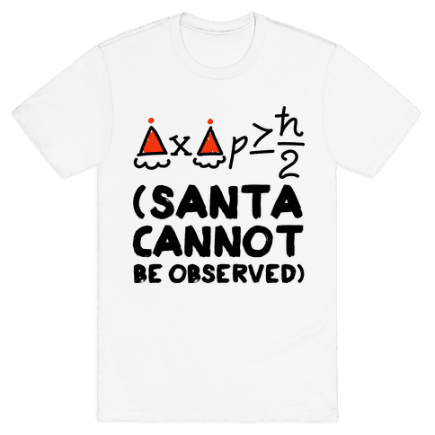 Santa Cannot Be Observed (Holiday Uncertainty Principle) Mens T-Shirt