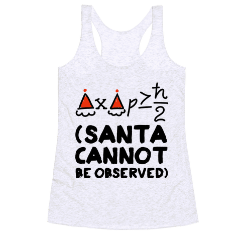 Santa Cannot Be Observed (Holiday Uncertainty Principle) Racerback Tank Top