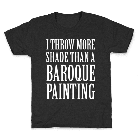 More Shade Than A Baroque Painting Kids T-Shirt
