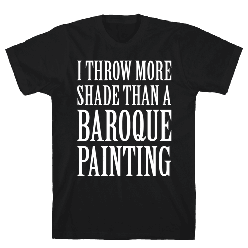 More Shade Than A Baroque Painting Mens T-Shirt